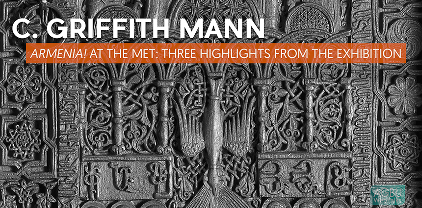 <em>Armenia!</em> at The Met: Three Highlights from the Exhibition